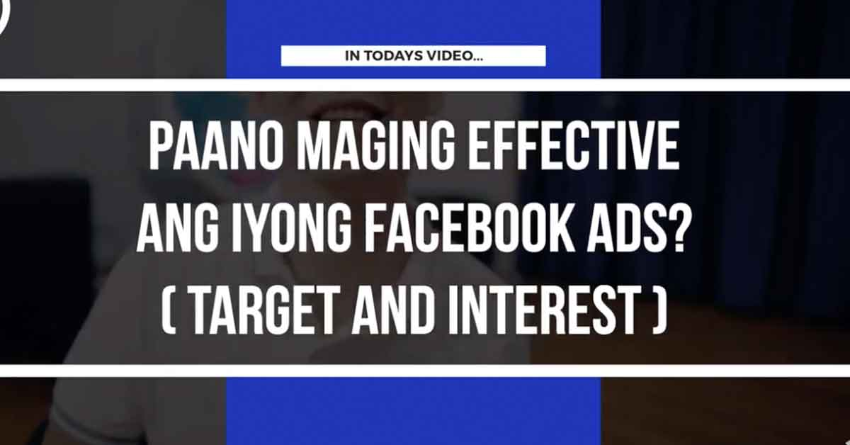 Paano Maging Effective ang iyong Facebook Ads?(GoodInterest)